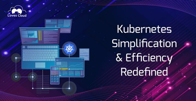 Kubernetes: Simplification & Efficiency Redefined