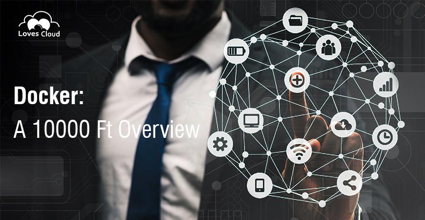 Docker: A 10000 Ft Overview