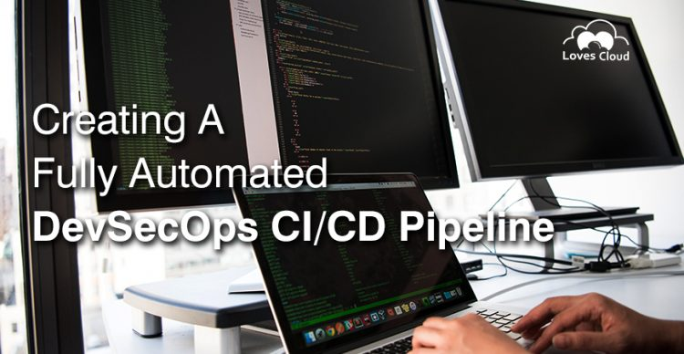 Creation of a Fully-Automated DevSecOps CICD Pipeline