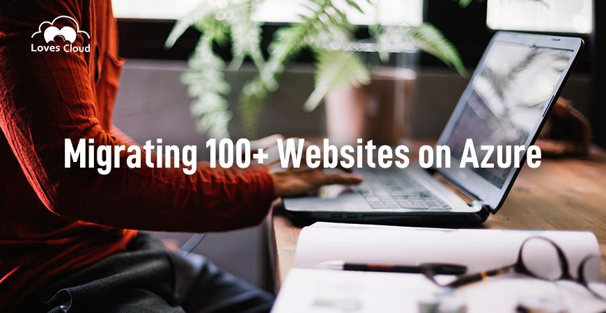 Migrating 100+ Websites on Azure