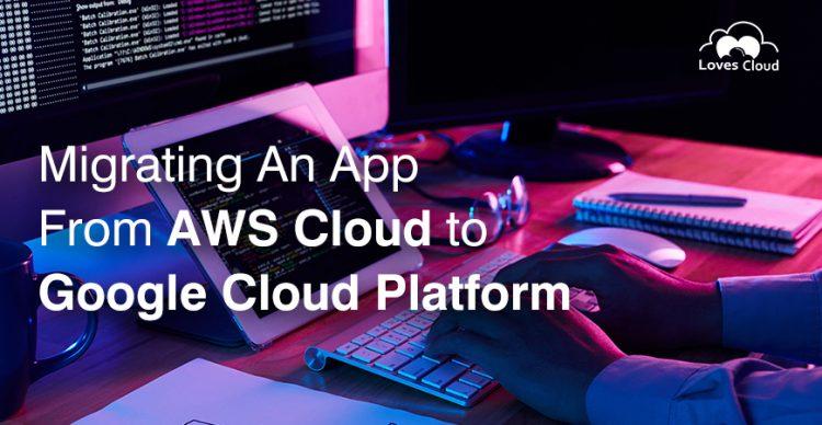 Migrating an App from AWS Cloud to Google Cloud platform