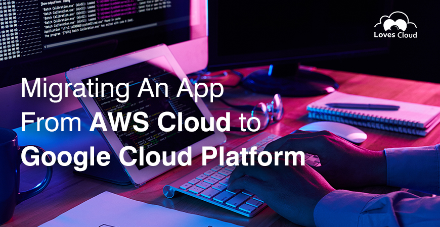 Migrating an App from AWS Cloud to Google Cloud platform