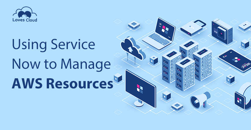 Using Service Now to Manage AWS Resources
