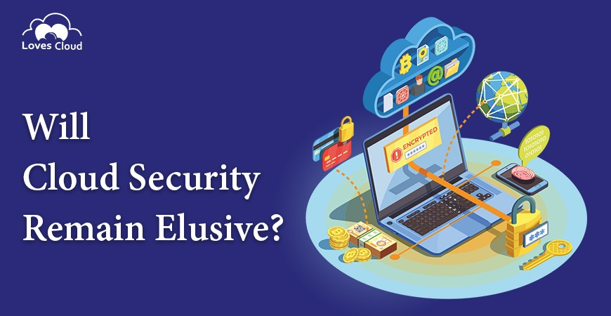Will Cloud Security Remain Elusive?